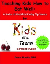 Teaching Kids How to Eat Well: A Series of Healthful Eating Tip Sheets for Kids and Teens a Parent's Guide